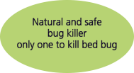Natural and safe bug killer only one to kill bed bug