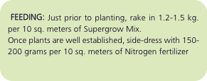 FEEDING: Just prior to planting, rake in 1.2-1.5 kg. per 10 s
