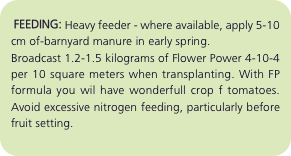 FEEDING: Heavy feeder - where available, apply 5-10 cm of-bar