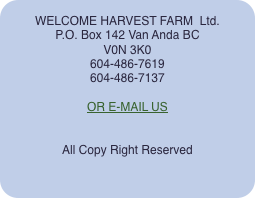 WELCOME HARVEST FARM  Ltd. P.O. Box 142 Van Anda BC V0N 3K0 60
